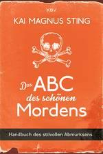 Kai Magnus Sting �Das ABC des schönen Mordens - Handbuch des stilvollen Abmurksens� bestellen